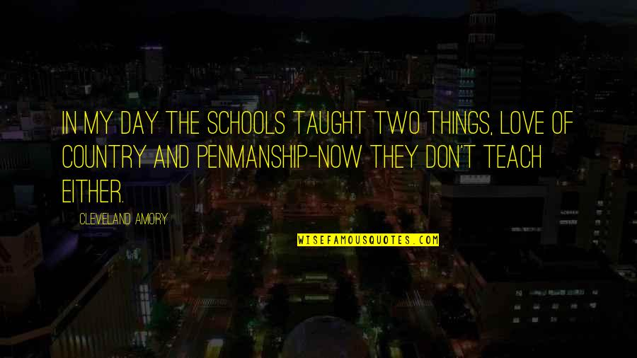Love Of Country Quotes By Cleveland Amory: In my day the schools taught two things,