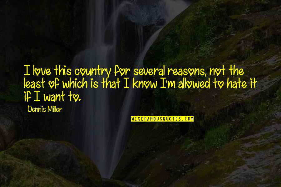 Love Of Country Quotes By Dennis Miller: I love this country for several reasons, not