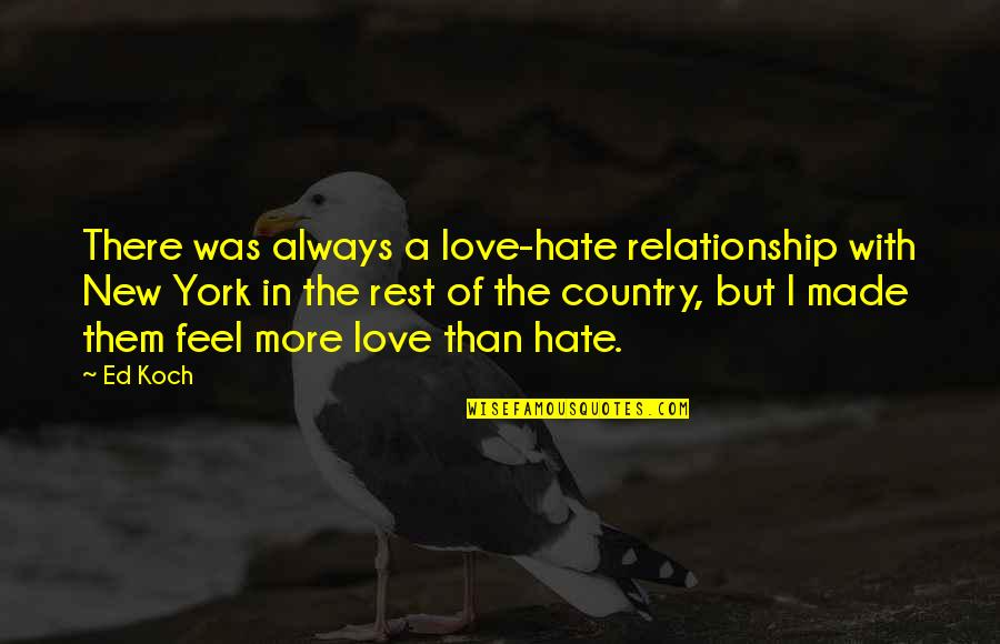 Love Of Country Quotes By Ed Koch: There was always a love-hate relationship with New