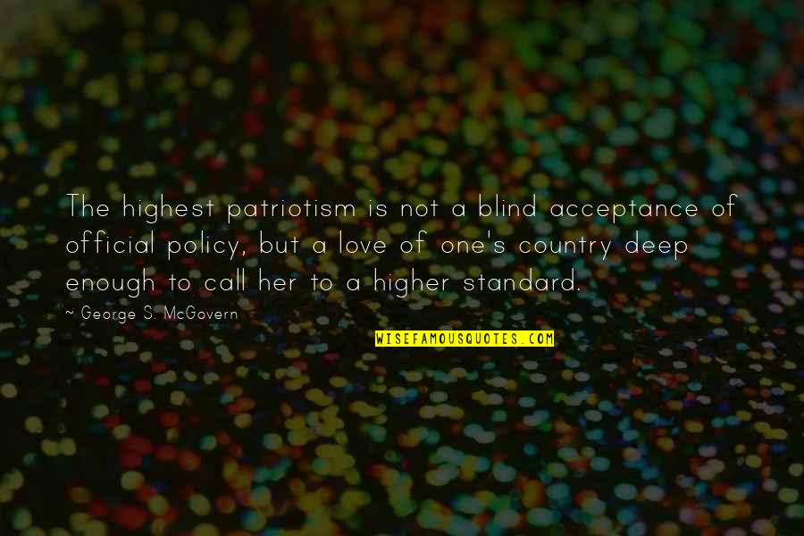 Love Of Country Quotes By George S. McGovern: The highest patriotism is not a blind acceptance