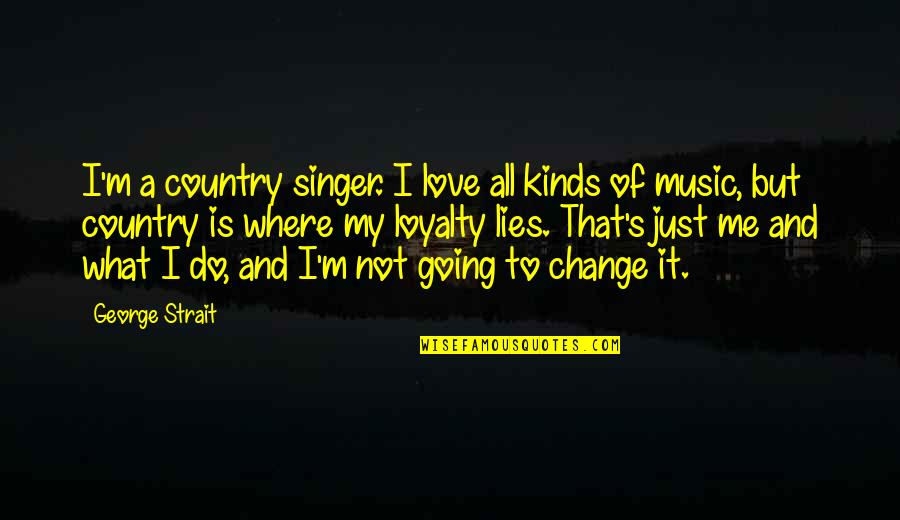 Love Of Country Quotes By George Strait: I'm a country singer. I love all kinds