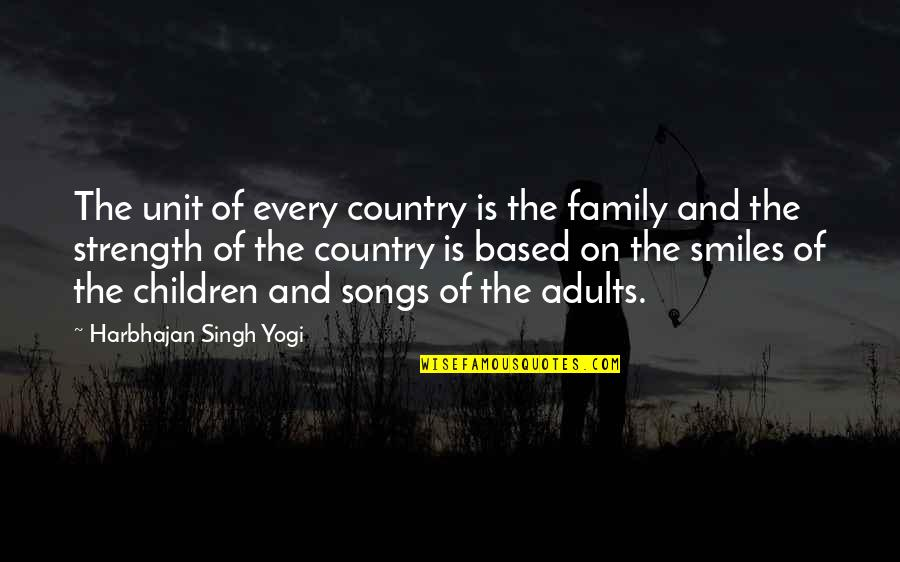 Love Of Country Quotes By Harbhajan Singh Yogi: The unit of every country is the family