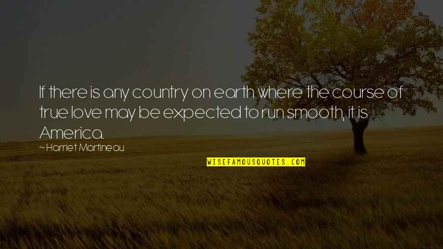 Love Of Country Quotes By Harriet Martineau: If there is any country on earth where