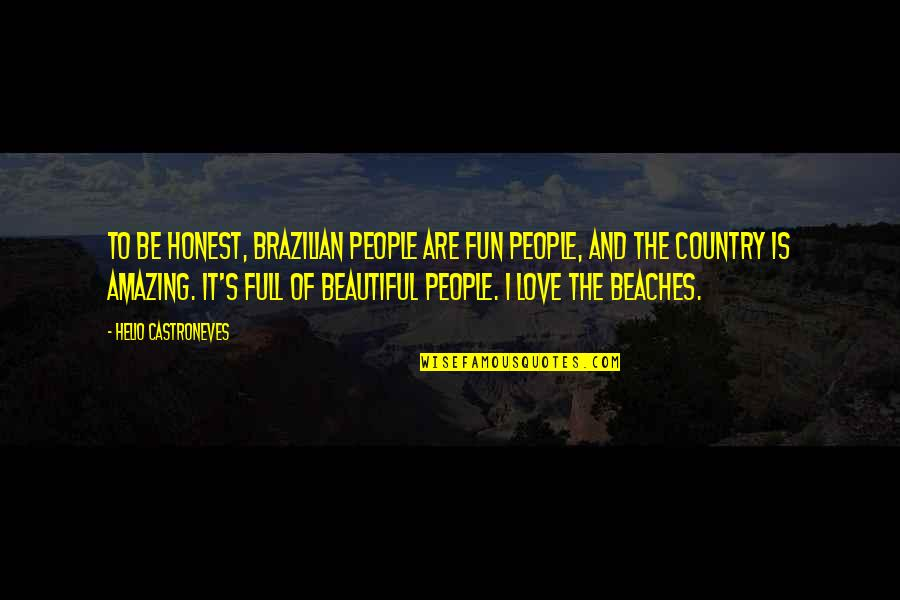 Love Of Country Quotes By Helio Castroneves: To be honest, Brazilian people are fun people,