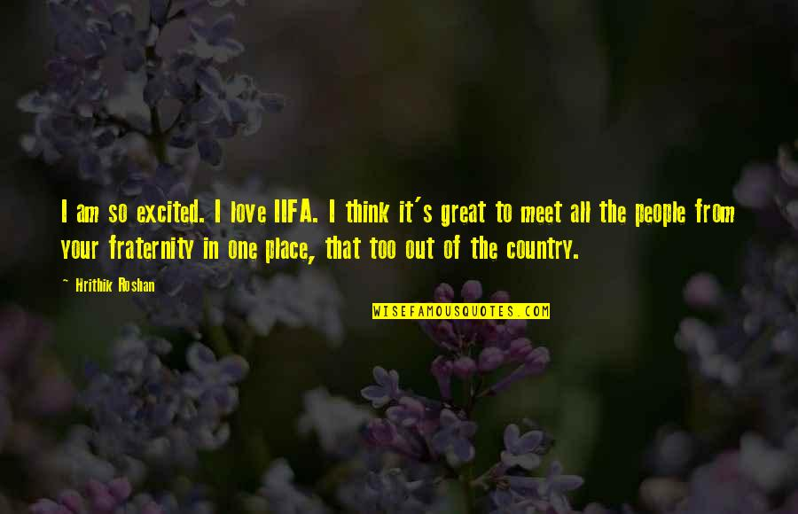 Love Of Country Quotes By Hrithik Roshan: I am so excited. I love IIFA. I