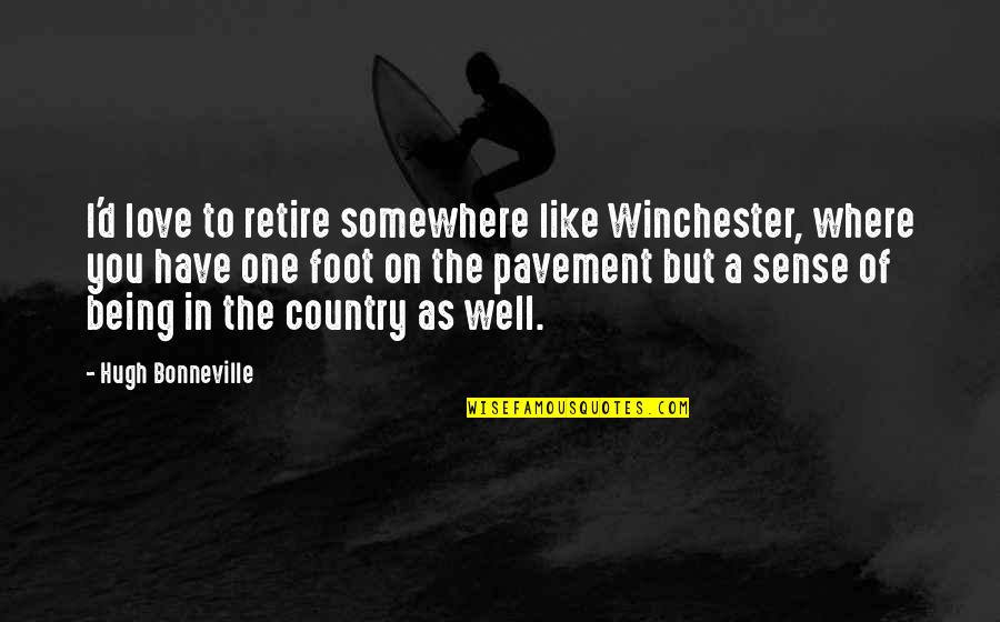 Love Of Country Quotes By Hugh Bonneville: I'd love to retire somewhere like Winchester, where