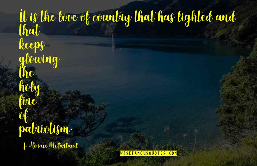 Love Of Country Quotes By J. Horace McFarland: It is the love of country that has