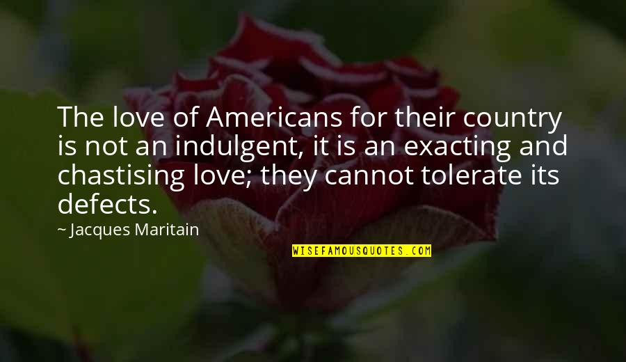 Love Of Country Quotes By Jacques Maritain: The love of Americans for their country is