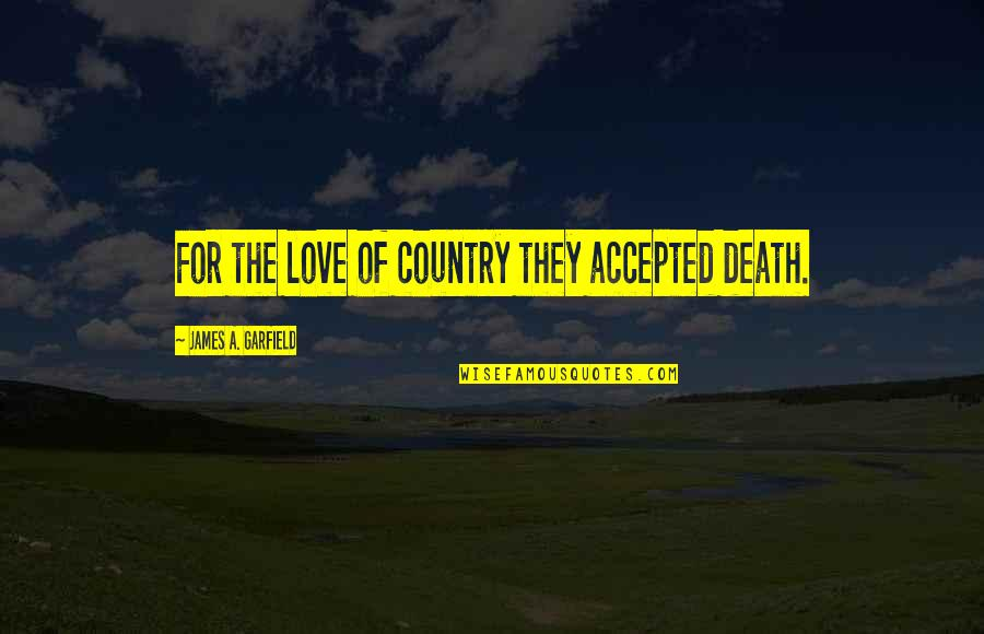 Love Of Country Quotes By James A. Garfield: For the love of country they accepted death.