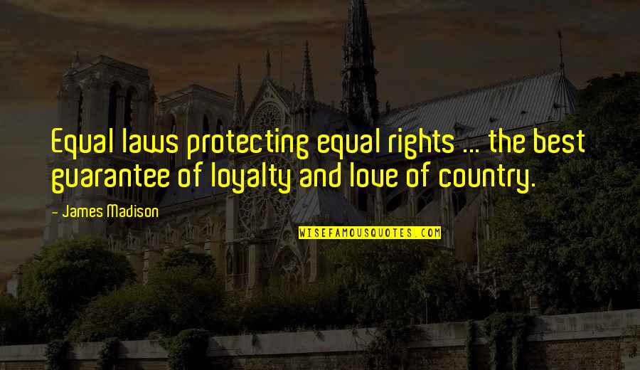 Love Of Country Quotes By James Madison: Equal laws protecting equal rights ... the best