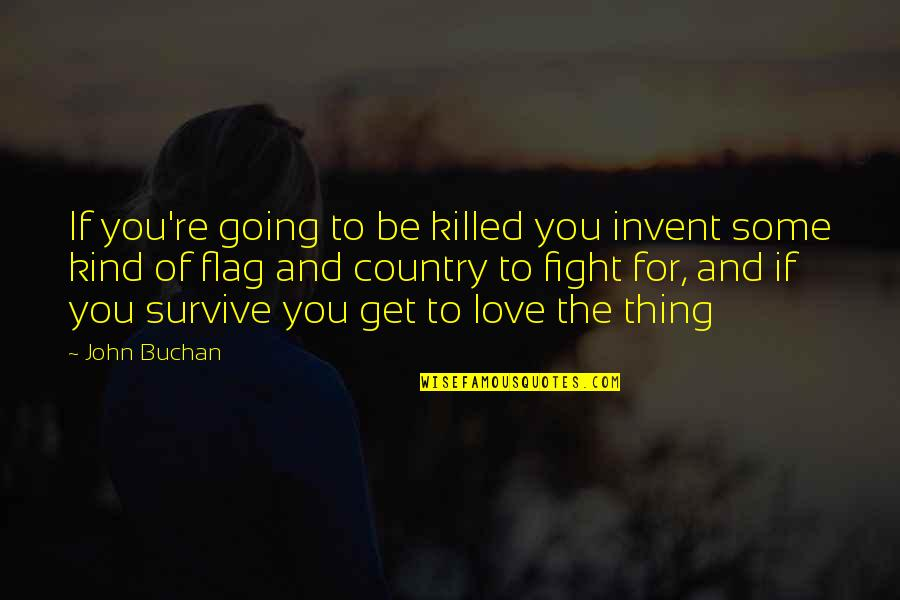 Love Of Country Quotes By John Buchan: If you're going to be killed you invent