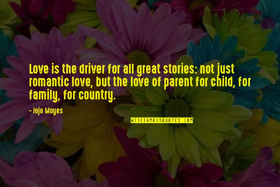 Love Of Country Quotes By Jojo Moyes: Love is the driver for all great stories: