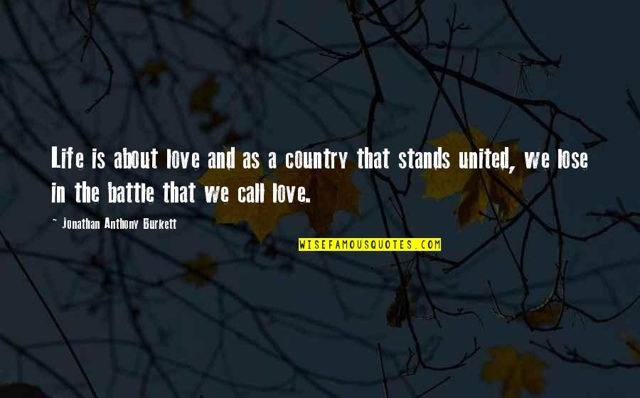Love Of Country Quotes By Jonathan Anthony Burkett: Life is about love and as a country