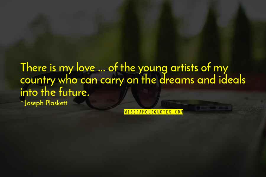 Love Of Country Quotes By Joseph Plaskett: There is my love ... of the young