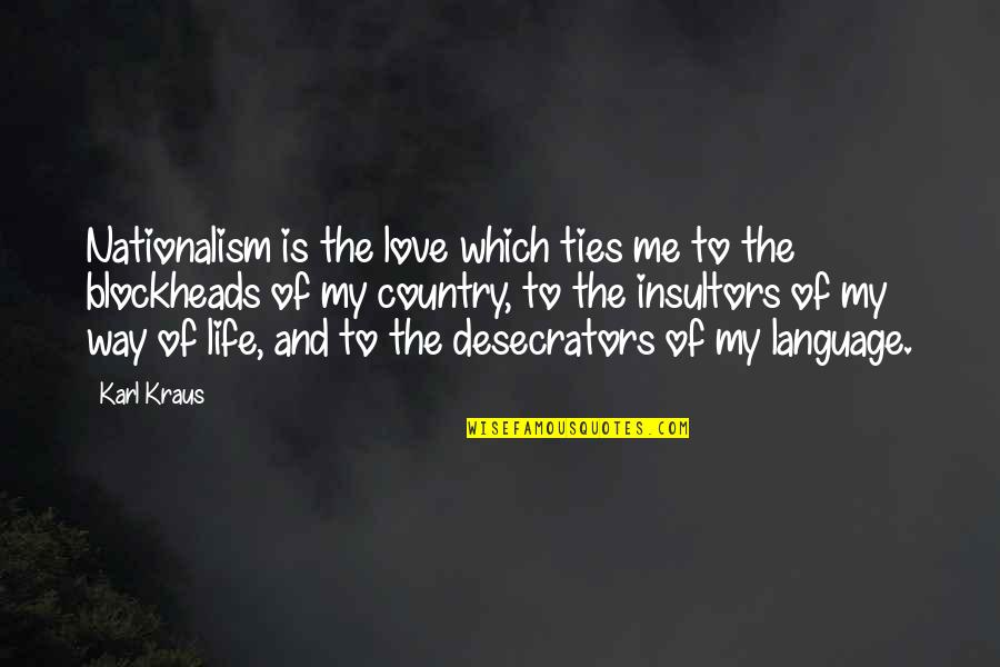 Love Of Country Quotes By Karl Kraus: Nationalism is the love which ties me to