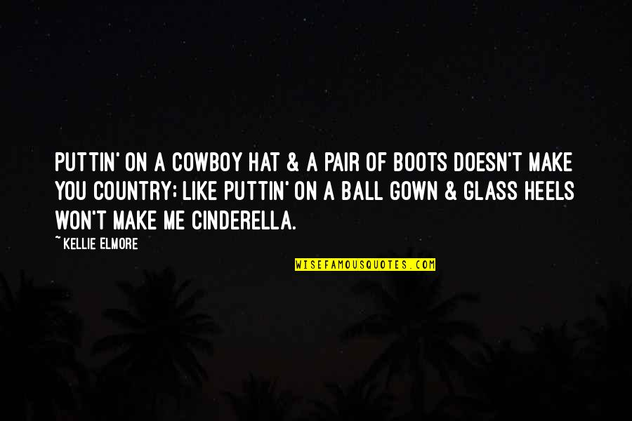 Love Of Country Quotes By Kellie Elmore: Puttin' on a cowboy hat & a pair