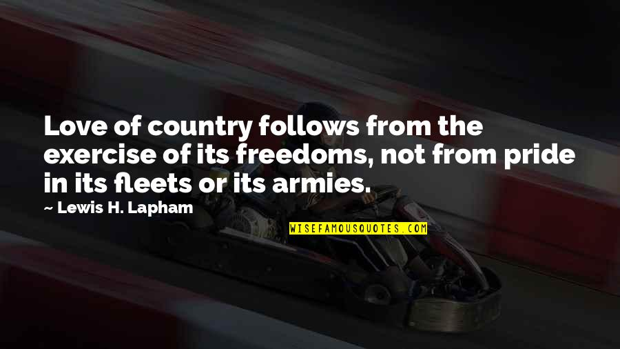 Love Of Country Quotes By Lewis H. Lapham: Love of country follows from the exercise of