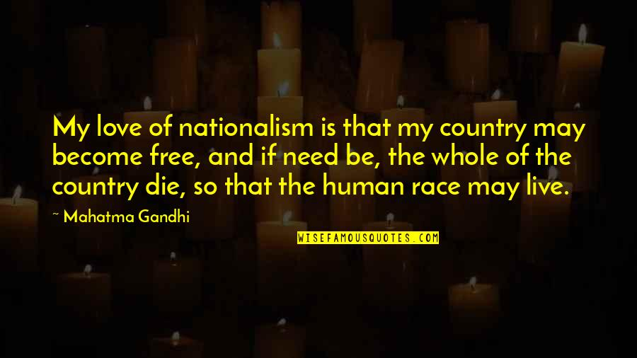 Love Of Country Quotes By Mahatma Gandhi: My love of nationalism is that my country