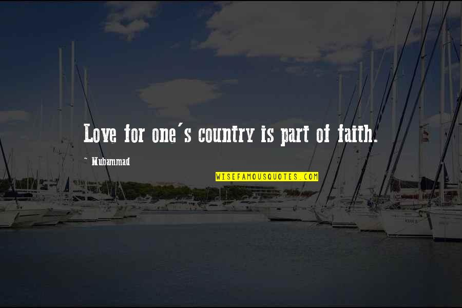 Love Of Country Quotes By Muhammad: Love for one's country is part of faith.
