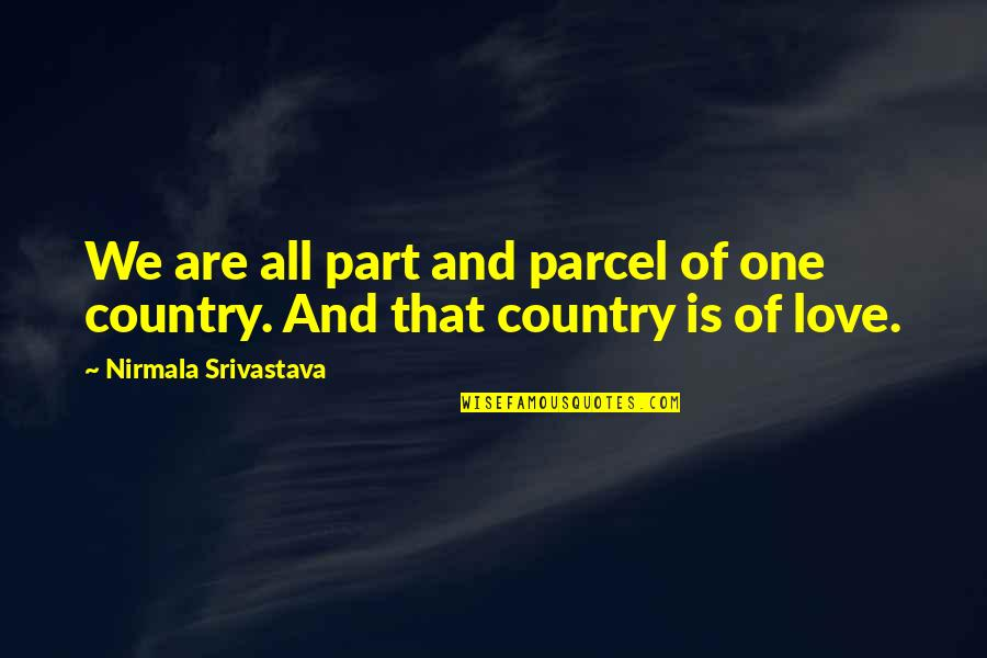 Love Of Country Quotes By Nirmala Srivastava: We are all part and parcel of one