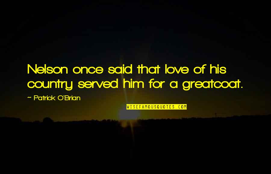 Love Of Country Quotes By Patrick O'Brian: Nelson once said that love of his country