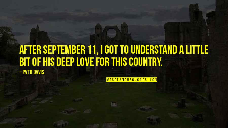Love Of Country Quotes By Patti Davis: After September 11, I got to understand a