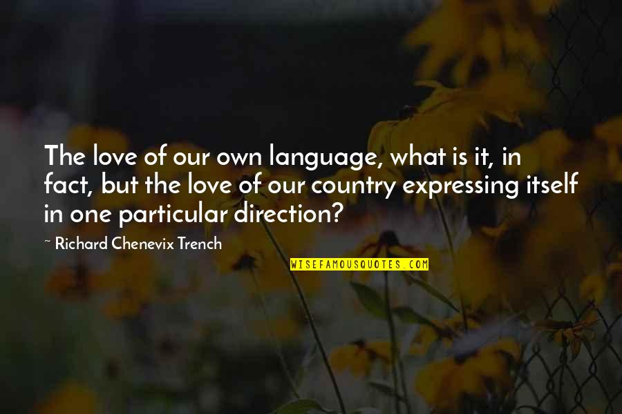 Love Of Country Quotes By Richard Chenevix Trench: The love of our own language, what is