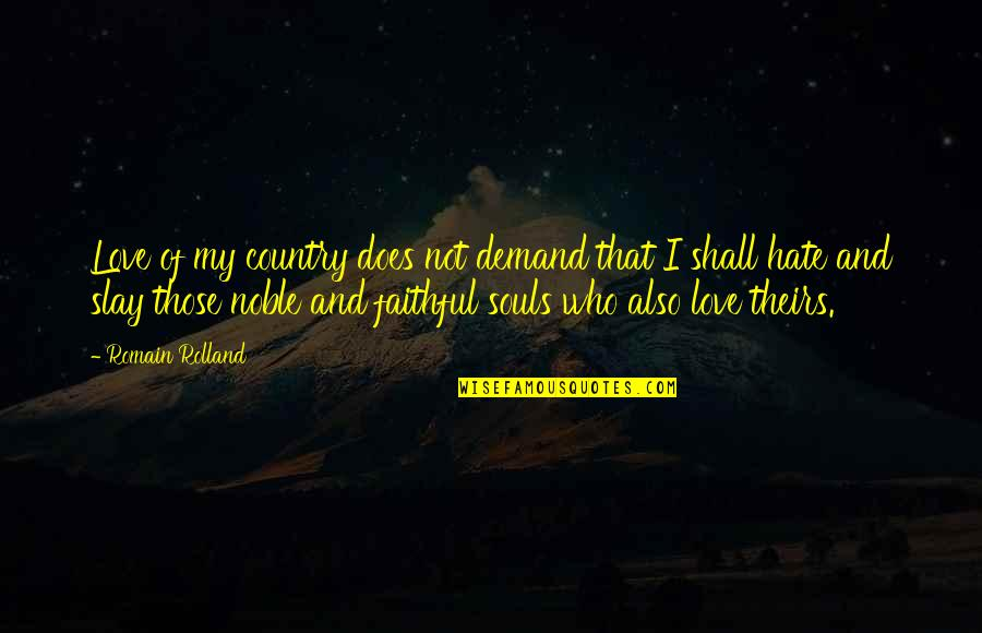 Love Of Country Quotes By Romain Rolland: Love of my country does not demand that