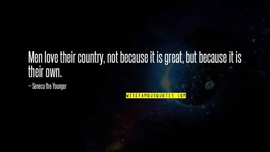 Love Of Country Quotes By Seneca The Younger: Men love their country, not because it is