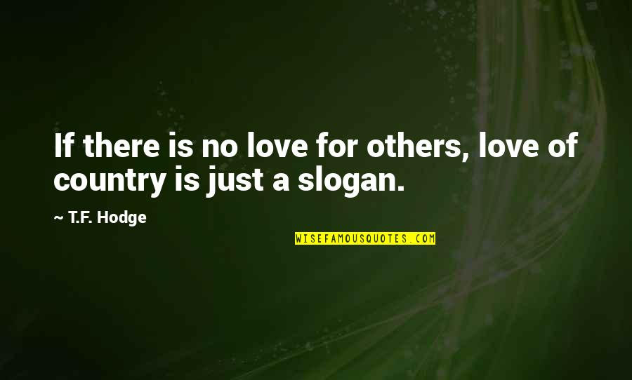 Love Of Country Quotes By T.F. Hodge: If there is no love for others, love
