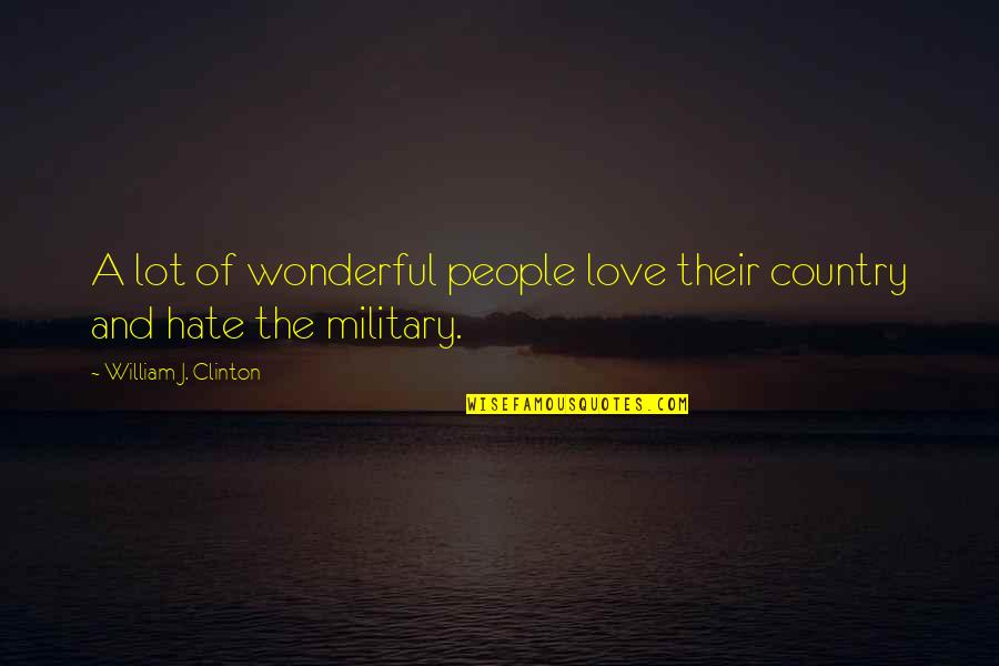 Love Of Country Quotes By William J. Clinton: A lot of wonderful people love their country