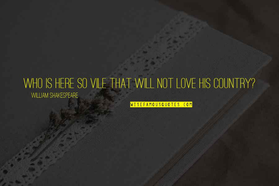 Love Of Country Quotes By William Shakespeare: Who is here so vile that will not