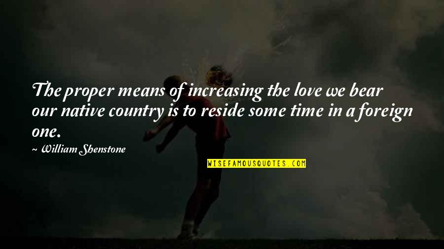 Love Of Country Quotes By William Shenstone: The proper means of increasing the love we