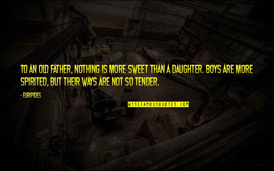 Love Of Father And Daughter Quotes By Euripides: To an old father, nothing is more sweet
