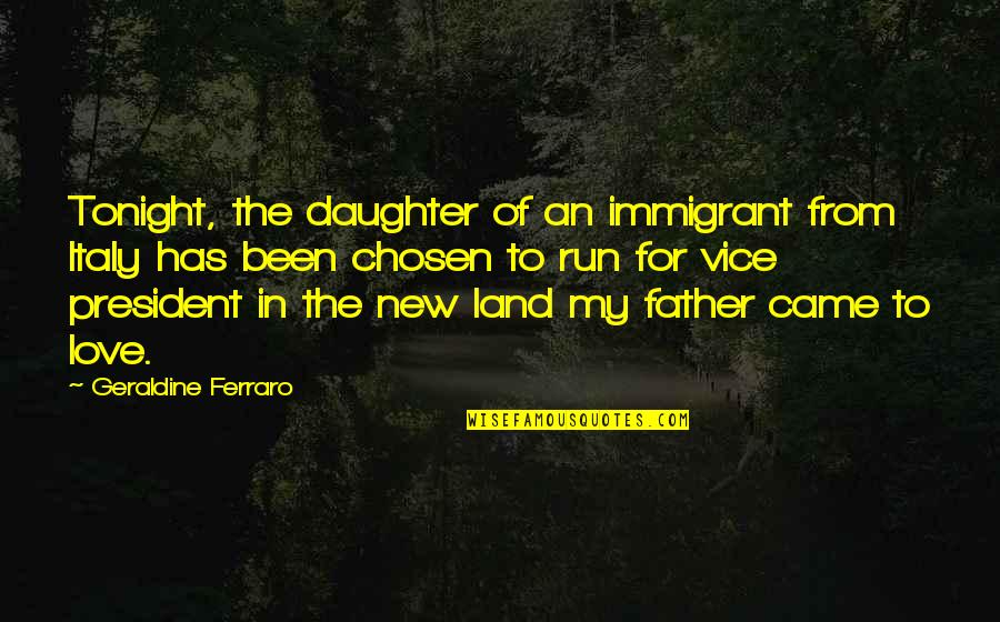 Love Of Father And Daughter Quotes By Geraldine Ferraro: Tonight, the daughter of an immigrant from Italy