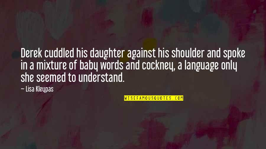 Love Of Father And Daughter Quotes By Lisa Kleypas: Derek cuddled his daughter against his shoulder and