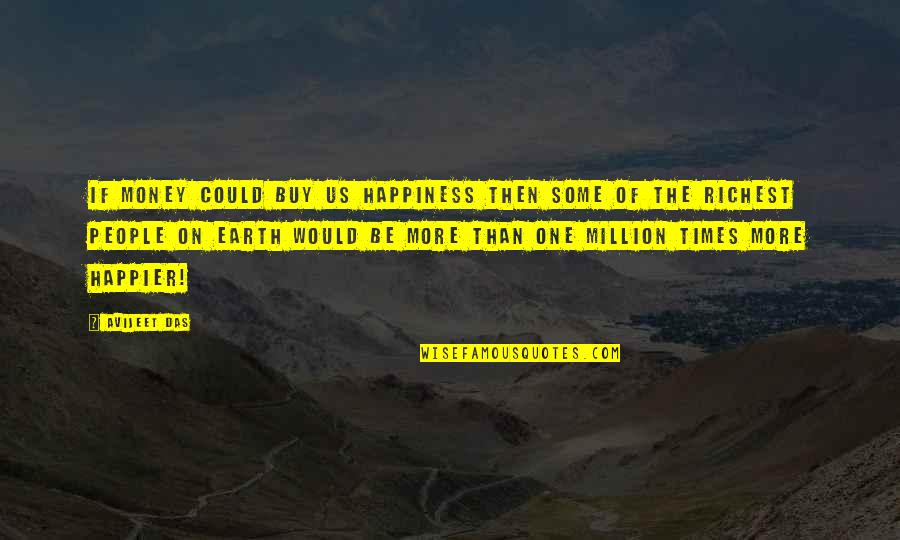 Love Of Money Quotes By Avijeet Das: If money could buy us happiness then some