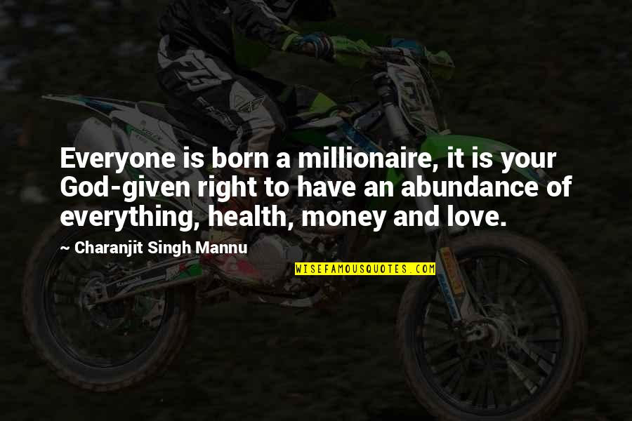 Love Of Money Quotes By Charanjit Singh Mannu: Everyone is born a millionaire, it is your