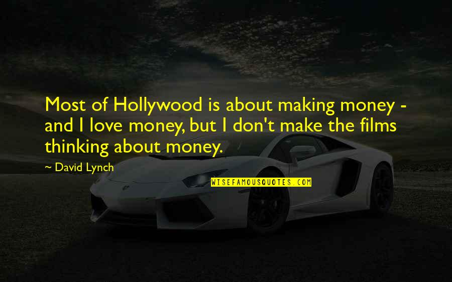 Love Of Money Quotes By David Lynch: Most of Hollywood is about making money -
