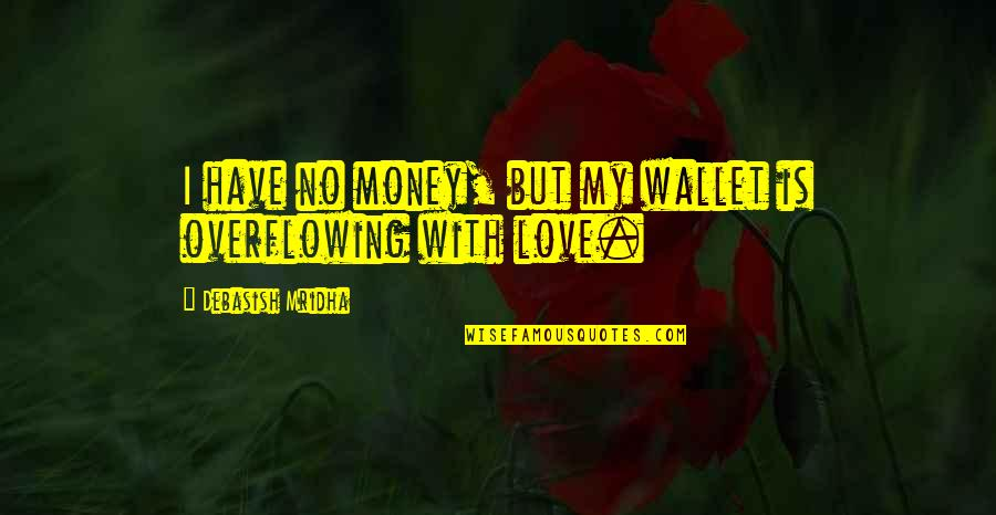 Love Of Money Quotes By Debasish Mridha: I have no money, but my wallet is