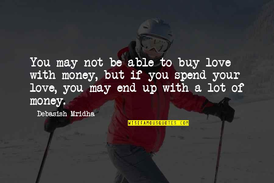 Love Of Money Quotes By Debasish Mridha: You may not be able to buy love