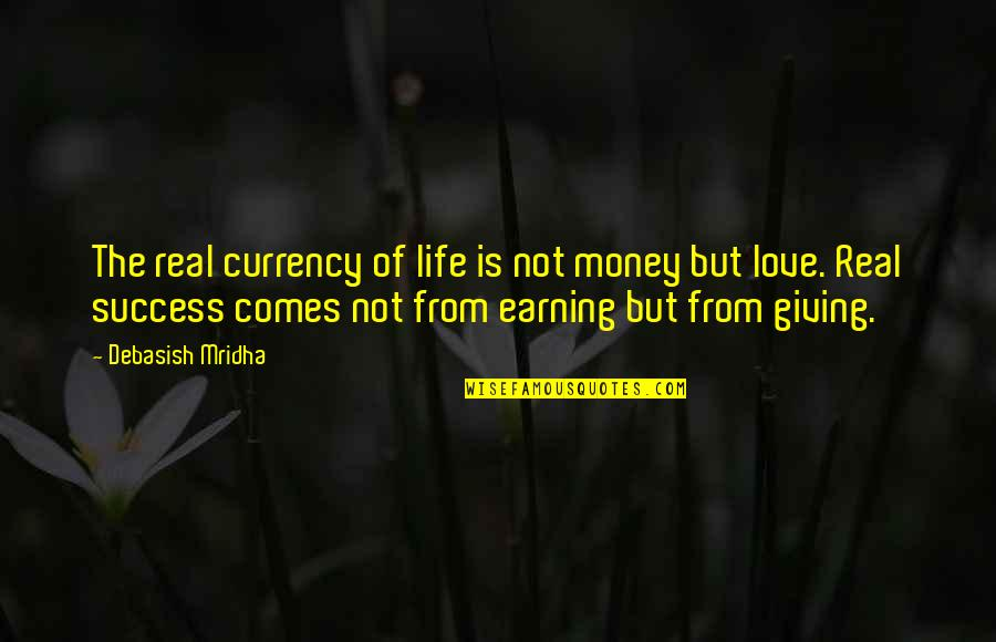 Love Of Money Quotes By Debasish Mridha: The real currency of life is not money