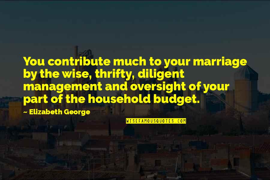 Love Of Money Quotes By Elizabeth George: You contribute much to your marriage by the