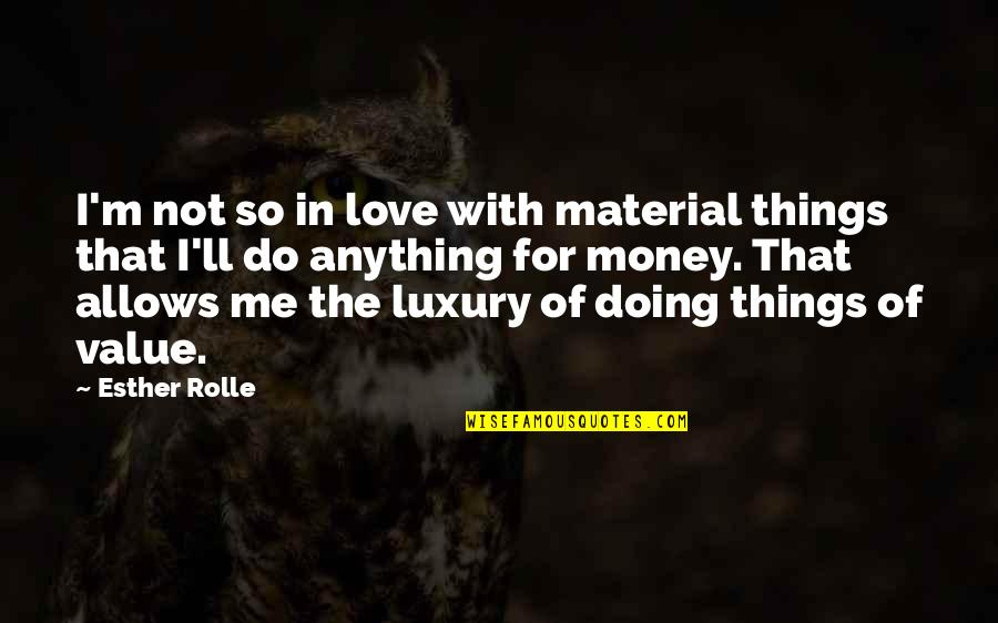 Love Of Money Quotes By Esther Rolle: I'm not so in love with material things