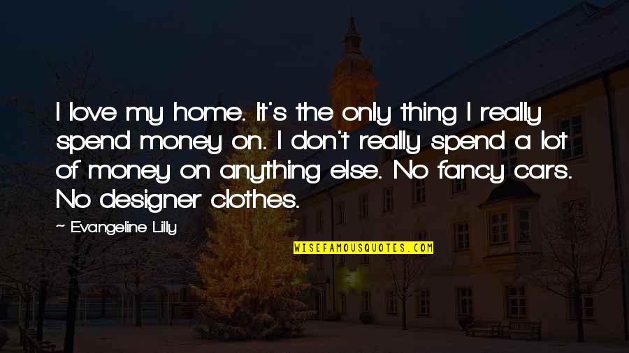 Love Of Money Quotes By Evangeline Lilly: I love my home. It's the only thing