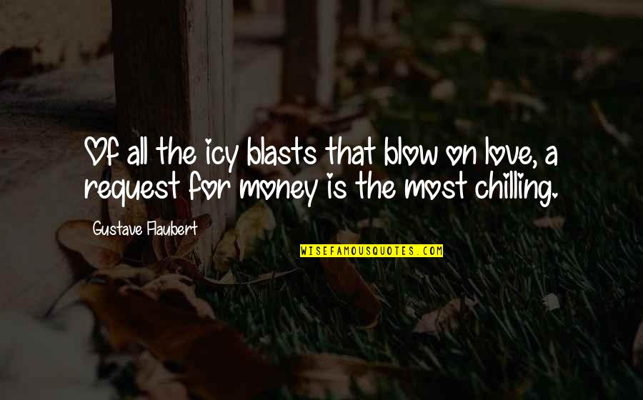 Love Of Money Quotes By Gustave Flaubert: Of all the icy blasts that blow on