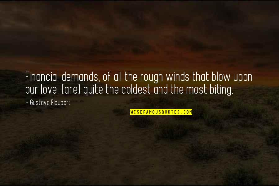 Love Of Money Quotes By Gustave Flaubert: Financial demands, of all the rough winds that