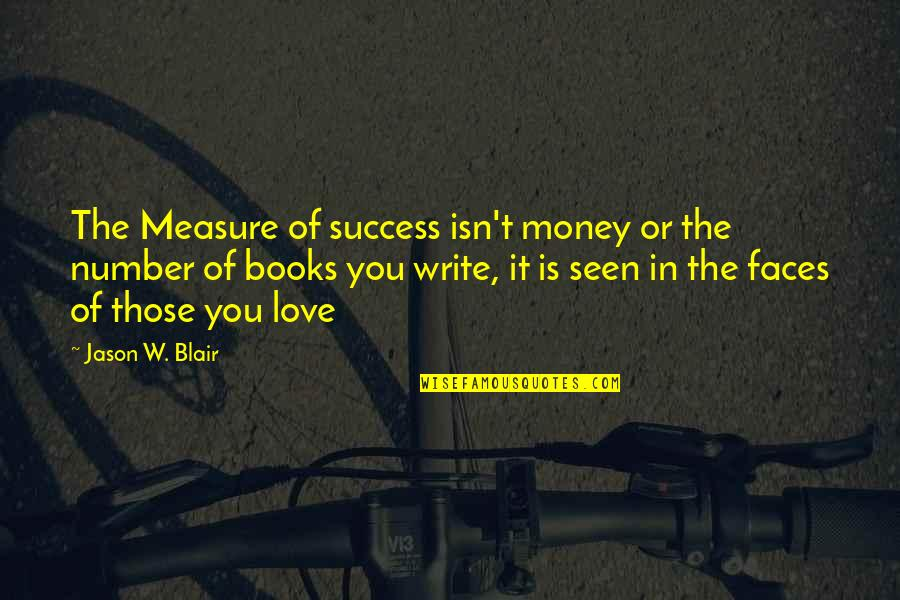 Love Of Money Quotes By Jason W. Blair: The Measure of success isn't money or the