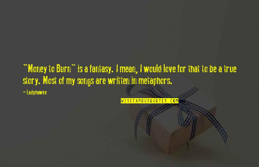 """Love Of Money Quotes By Ladyhawke: """"Money to Burn"""" is a fantasy. I mean,"""