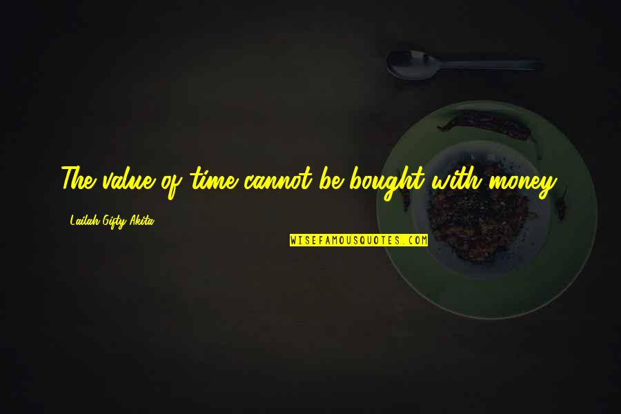 Love Of Money Quotes By Lailah Gifty Akita: The value of time cannot be bought with